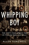 Whipping Boy: The Forty-Year Search for My Twelve-Year-Old Bully