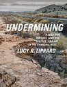 Undermining: A Wild Ride Through Land Use, Politics, and Art in the Changing West