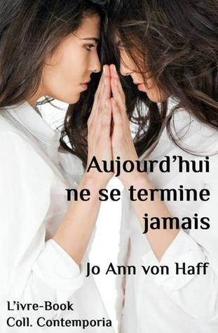 Aujourd'hui ne se termine jamais by Jo Ann von Haff