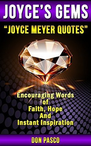 Joyce Meyer Quotes - Inspirational Collection of Joyce Meyer Quotes (You Can Begin Again, Battlefield of the Mind, Beauty for Ashes, Change Your Words, Change Your Life)