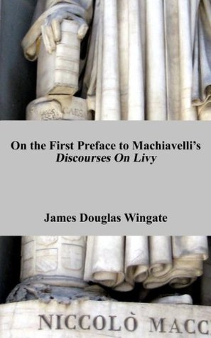 On the First Preface to Machiavelli's Discourses on Livy