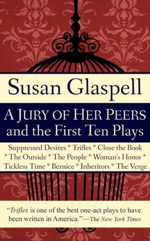 "the outside by susan glaspell Susan glaspell, a writer in the early twentieth century, lived in that time as a result, most of glaspell""s drama criticizes society""s restricting view of women this is shown through her play trifles."