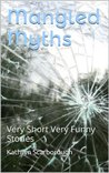 Mangled Myths: Very Short Very Funny Stories