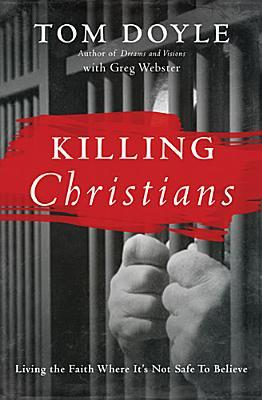 Killing Christians: Living the Faith Where Its Not Safe to Believe