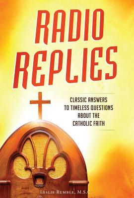Radio Replies: Classic Answers to Timeless Questions about the Catholic Faith