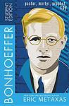 Bonhoeffer Student Edition by Eric Metaxas