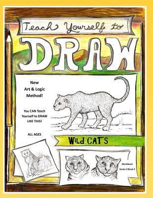 Teach Yourself to Draw - Wild Cats: For Artists and Animal Lovers of All Ages