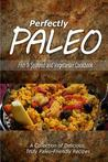 Download Perfectly Paleo - Fish & Seafood and Vegetarian Cookbook: Indulgent Paleo Cooking for the Modern Caveman