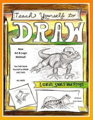 Teach Yourself to Draw - Lizards, Snails and Frogs: For Artists and Animals Lovers of All Ages