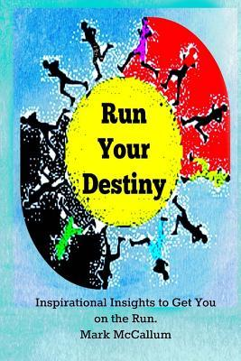 Run Your Destiny: Inspirational Insights to Get You on the Run