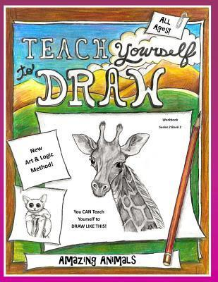 Teach Yourself to Draw - Amazing Animals: For Artists and Animal Lovers of All Ages