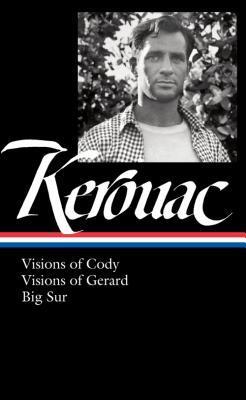 Visions of Cody / Visions of Gerard / Big Sur