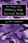 The (Tough Love) Military Wife Survival Guide