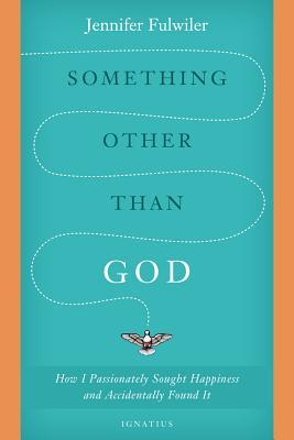 Something Other than God by Jennifer Fulwiler