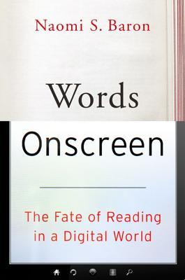 Words Onscreen: The Fate of Reading in a Digital World