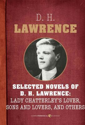 Selected Novels Of D.h. Lawrence: Lady Chatterley's Love, Sons and Lovers, The Rainbow, Women in Love, and The Plumed Serpent