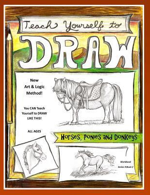 Teach Yourself to Draw - Horses, Ponies and Donkeys: For Artists and Animals Lovers of All Ages