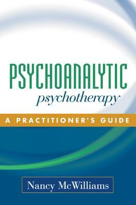 Psychoanalytic psychotherapy: a practitioner's guide by Nancy Mcwilliams