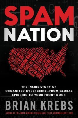 Spam Nation: The Inside Story of Organized Cybercrime — from Global Epidemic to Your Front Door