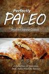 Download Perfectly Paleo - Dessert and Vegetarian Cookbook: Indulgent Paleo Cooking for the Modern Caveman