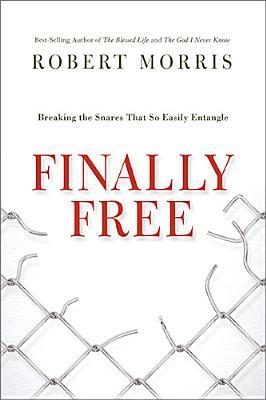 Truly free: breaking the snares that so easily entangle by Robert  Morris