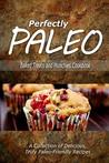 Download Perfectly Paleo - Baked Treats and Munchies Cookbook: Indulgent Paleo Cooking for the Modern Caveman