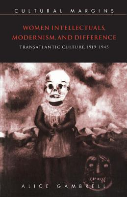 Women Intellectuals, Modernism, and Difference: Transatlantic Culture, 1919 1945