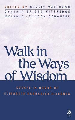 Walk in the Ways of Wisdom: Essay in Honor of Elisabeth Schussler Fiorenza