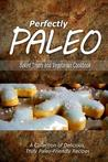 Download Perfectly Paleo - Baked Treats and Vegetarian Cookbook: Indulgent Paleo Cooking for the Modern Caveman