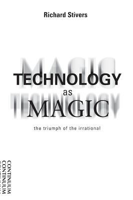 Technology as Magic: The Triumph of the Irrational
