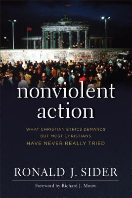 Nonviolent Action: What Christian Ethics Demands But Most Christians Have Never Really Tried