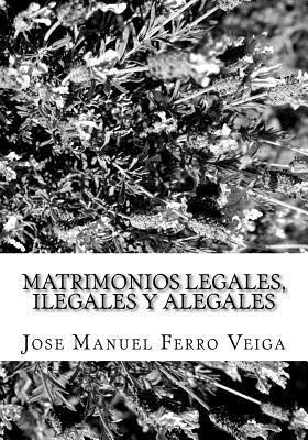 Matrimonios Legales, Ilegales y Alegales