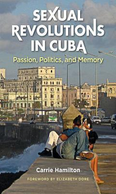 Sexual Revolutions in Cuba by Carrie Hamilton