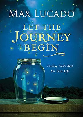 Let the Journey Begin: Finding Gods Best for Your Life (ePUB)