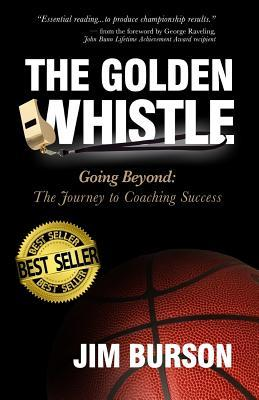 The Golden Whistle: Going Beyond: The Journey to Coaching Success por Jim Burson