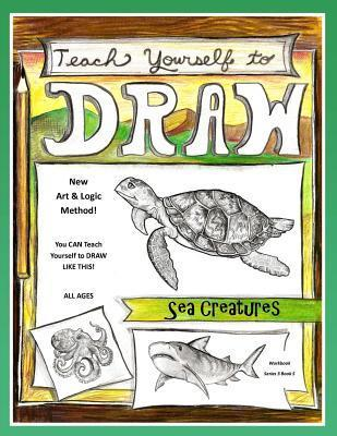 Teach Yourself to Draw - Sea Creatures: For Artists and Animals Lovers of All Ages