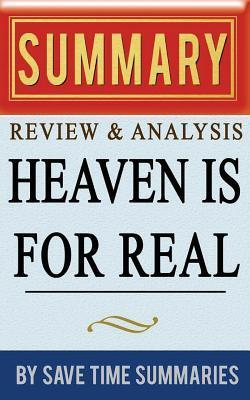 Heaven Is for Real: A Little Boy's Astounding Story of His Trip to Heaven and Back by Todd Burpo & Lynn Vincent -- Summary, Review & Analy