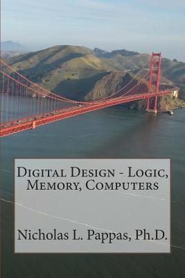 Digital Design - Logic, Memory, Computers