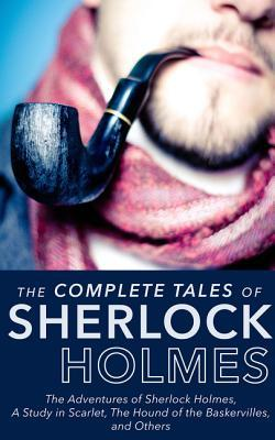 Complete Tales Of Sherlock Holmes: The Adventures of Sherlock Holmes, The Memoirs of Sherlock Holmes, The Return of Sherlock Holmes, The Case Book of Sherlock Holmes, A Study in Scarlet, The Hound of the Baskervilles, His Last Bow, The Sign of the Four...