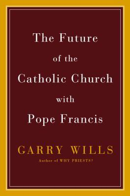 Téléchargements ebooks gratuits The Future of the Catholic Church with Pope Francis by Garry Wills in French DJVU