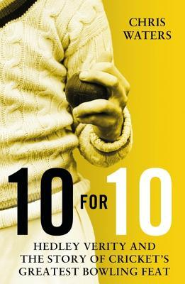 10 for 10: Hedley Verity and the Story of Cricket's Greatest Bowling Feat por Chris Waters FB2 TORRENT