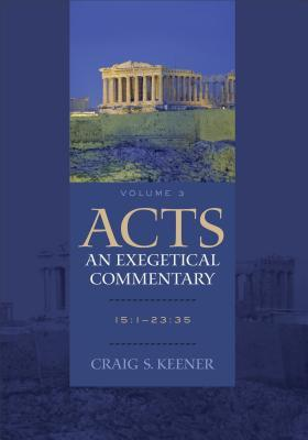 Acts: An Exegetical Commentary: Volume 3: 15:1-23:35