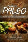 Download Perfectly Paleo - Munchies and Sweet & Savory Breads Cookbook: Indulgent Paleo Cooking for the Modern Caveman