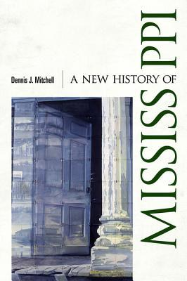 A New History of Mississippi by Dennis J. Mitchell
