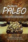 Download Perfectly Paleo - Dessert and Fish & Seafood Cookbook: Indulgent Paleo Cooking for the Modern Caveman