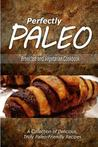 Download Perfectly Paleo - Breakfast and Vegetarian Cookbook: Indulgent Paleo Cooking for the Modern Caveman