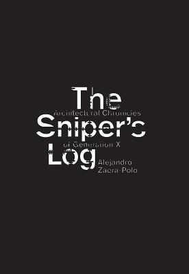 The Sniper's Log: Architectural Chronicles of Generation X por Alejandro Zaera-Polo