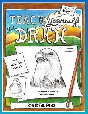 Teach Yourself to Draw - Beautiful Birds: For Artists and Animal Lovers