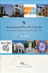 Becoming What We Can Be: Stories of Community Development in Washington, DC