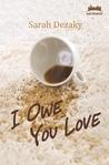 I Owe You Love by Sarah Dezaky
